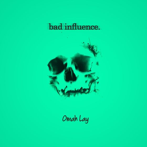 "Omah Lay – ""Bad Influence"""