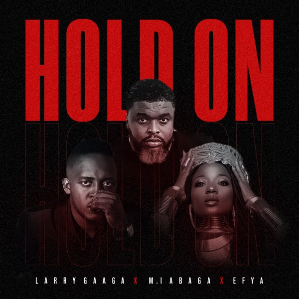 "Larry Gaaga x M.I Abaga x Efya – ""Hold On"""