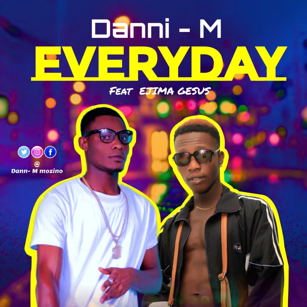 Danni-m ft Ejima Gesus ''Everyday''